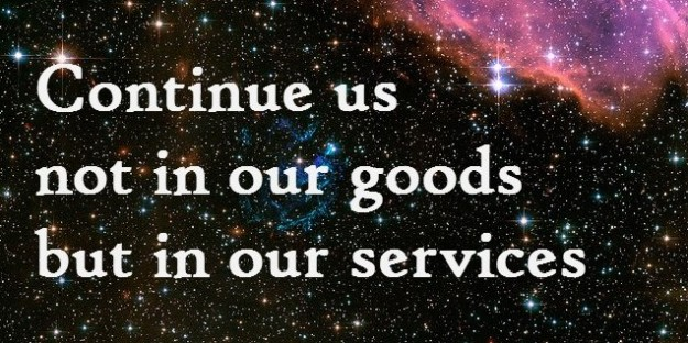 Continue us not in our goods but in our services